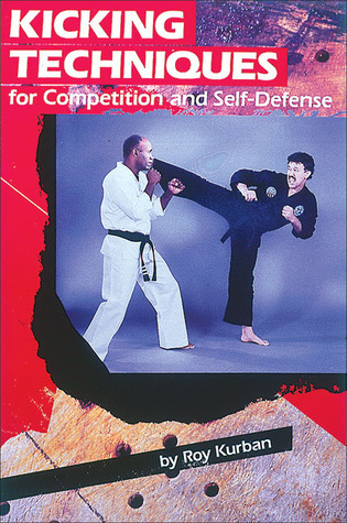 Kicking Techniques for Competition and Self-Defense (Specialties Series)  by  Roy Kurban