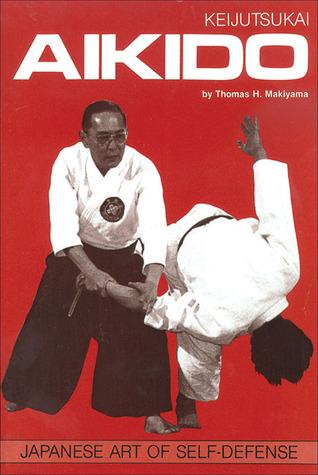Keijutsukai Aikido: Japanese Art of Self-Defense  by  Thomas H. Makiyama