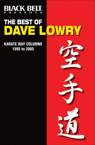 The Best of Dave Lowry: Karate Way Columns 1995 to 2005  by  Jaimie Filer