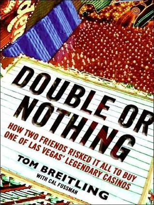 Double or Nothing: How Two Friends Risked It All to Buy One of Las Vegas Legendary Casinos Tom Breitling