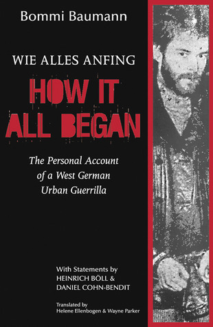 How It All Began: The Personal Account of a West German Urban Guerrilla  by  Bommi Baumann