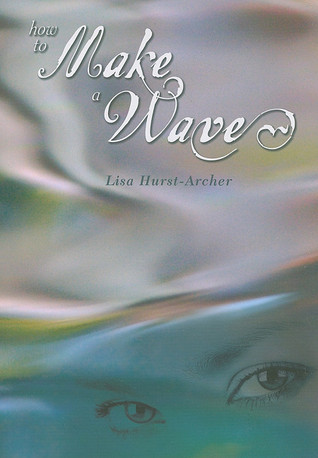 How to Make a Wave  by  Lisa Hurst-Archer