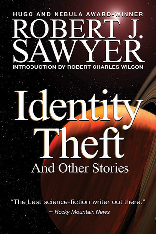 Identity Theft and Other Stories Robert J. Sawyer
