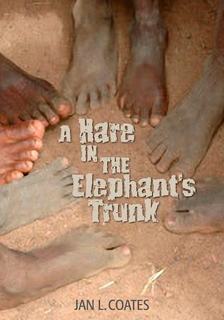 A Hare in the Elephants Trunk Jan Coates