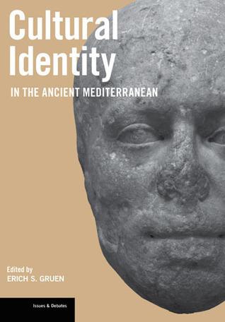 Cultural Identity in the Ancient Mediterranean  by  Erich S. Gruen