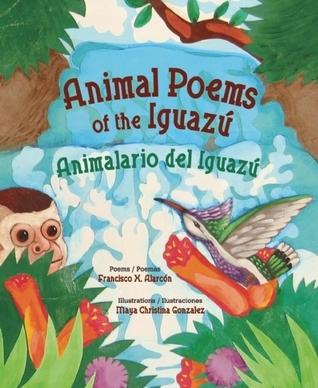 Animal Poems of the Iguazu/Animalario del Iguazu Francisco X. Alarcón