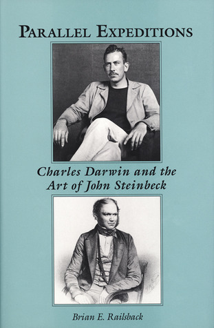 Parallel Expeditions: Charles Darwin and the Art of John Steinbeck  by  Brian Railsback