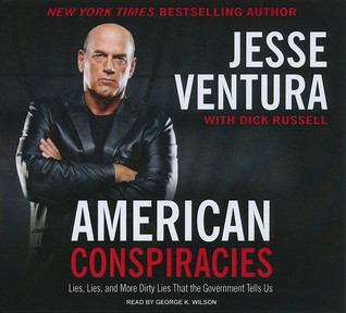 American Conspiracies: Lies, Lies, and More Dirty Lies That the Government Tells Us  by  Jesse Ventura