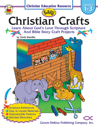 Easy Christian Crafts, Grades 1 - 3: Learn About God's Love Through Scripture and Bible Story Craft Projects  by  Linda Standke