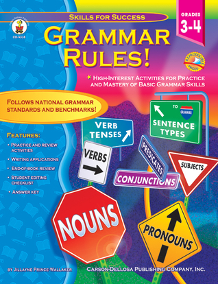 Grammar Rules!, Grades 3 - 4: High-Interest Activities for Practice and Mastery of Basic Grammar Skills Jillayne Prince Wallaker