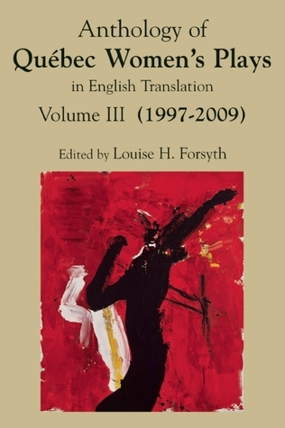 Anthology of Québec Womens Plays in English Translation Vol. III (2004-2009) Louise H. Forsyth