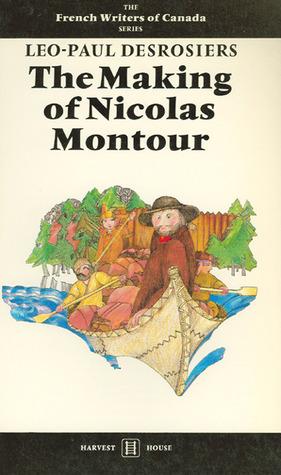 The Making of Nicolas Montour  by  Léo-Paul Desrosiers