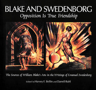 Blake and Swedenborg: Opposition Is True Friendship : The Sources of William Blakes Arts in the Writings of Emanuel Swedenborg : An Anthology  by  Rahl Bellin