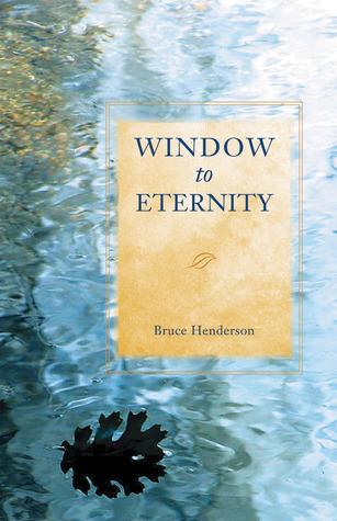 WINDOW TO ETERNITY  by  Bruce Henderson