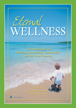 Eternal Wellness: The Importance of Healing, Connecting, Community, and the Inner Journey Carol S. Lawson
