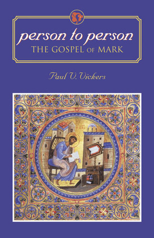 PERSON TO PERSON: THE GOSPEL OF MARK  by  Paul Vickers