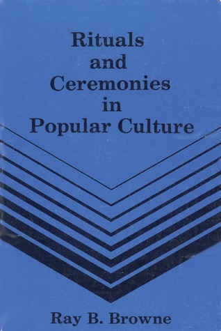 Rituals and Ceremonies in Popular Culture  by  Ray B. Browne