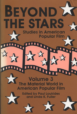 Beyond the Stars 3: The Material World in American Popular Film  by  Paul Loukides