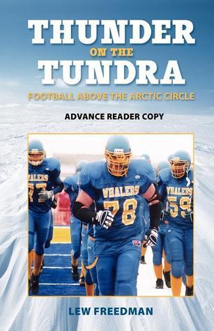 Thunder on the Tundra: Football Above the Arctic Circle Lew Freedman