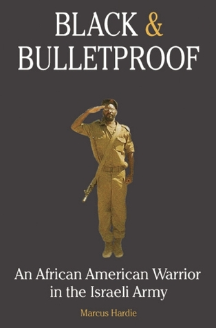 Black and Bulletproof: An African American Warrior in the Israeli Army  by  Marcus Hardie