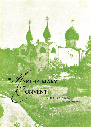 The Martha-Mary Convent: and Rule of St. Elizabeth the New Martyr  by  Elizabeth Feodorovna