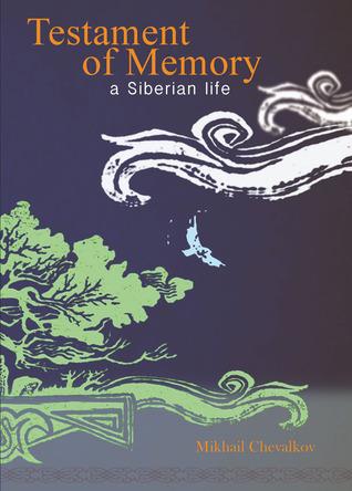 Testament of Memory: A Siberian Life  by  Mikhail Chevalkov