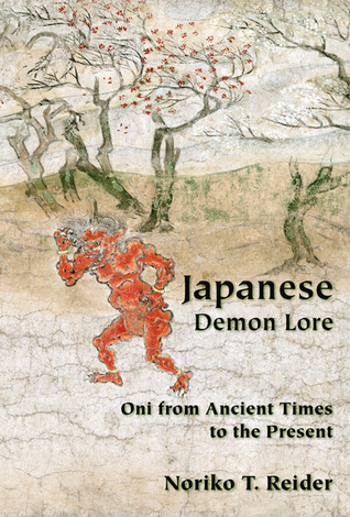 Japanese Demon Lore: Oni from Ancient Times to the Present Noriko T. Reider