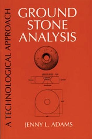 Ground Stone Analysis: A Technological Approach  by  Jenny L. Adams