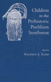 Children in Prehistoric Puebloan Southwest Kathryn Kamp