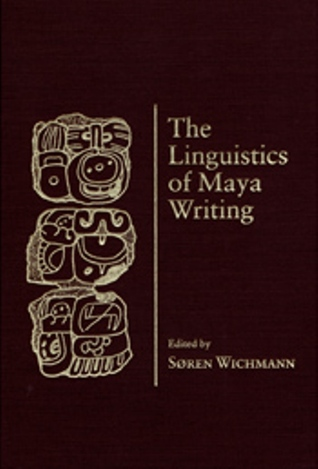 Linguistics Of Maya Writing  by  Søren Wichmann