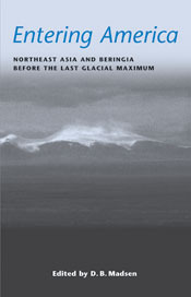 Entering America: Northeast Asia and Beringia Before the Last Glacial Maximum David B. Madsen