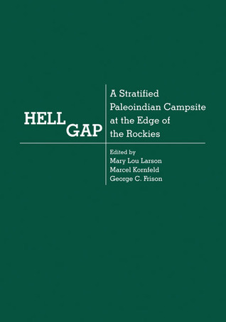 Hell Gap: A Stratified Paleoindian Campsite at the Edge of the Rockies  by  Mary Lou Larson