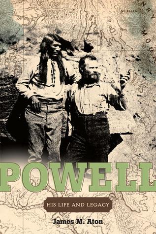 John Wesley Powell: His Life and Legacy James M. Aton