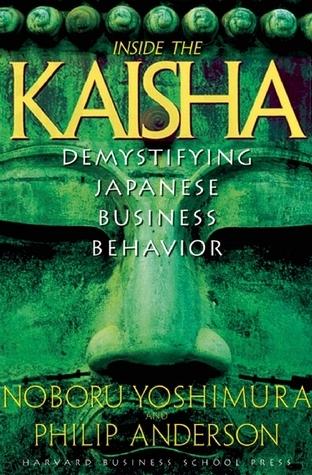 Inside the Kaisha: Demystifying Japanese Business Behavior Noboru Yoshimura