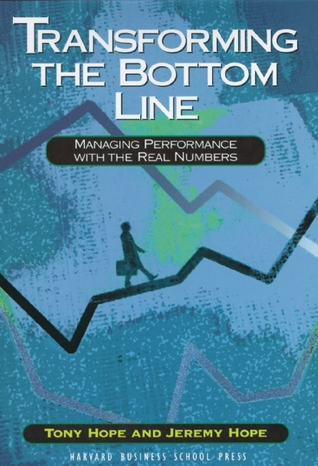 Transforming the Bottom Line: Managing Performance With the Real Numbers Tony Hope