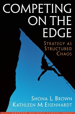 Competing on the Edge: Strategy As Structured Chaos  by  Shona L. Brown