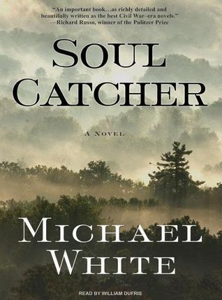 Soul Catcher: A Novel Michael C. White