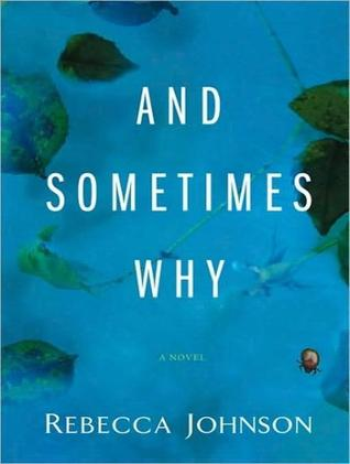 And Sometimes Why: A Novel Rebecca Johnson