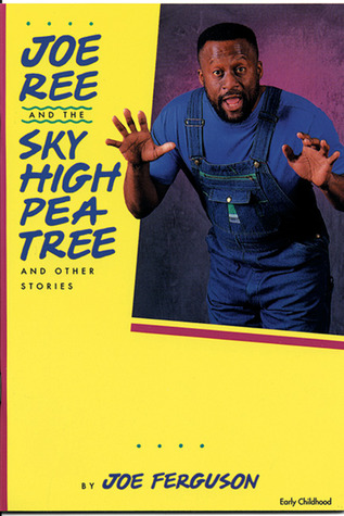 Joe Ree and The Sky High Pea Tree: And Other Stories Joe Ferguson