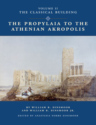 The Propylaia to the Athenian Akropolis II: The Classical Building William Bell Dinsmoor
