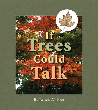 If Trees Could Talk: Stories About Wisconsin Trees  by  R. Bruce Allison