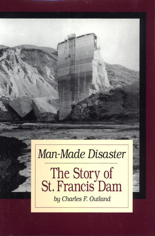 Man Made Disaster: The Story of St. Francis Dam  by  Charles F. Outland