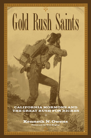Gold Rush Saints: California Mormons and the Great Rush for Riches  by  Kenneth N. Owens