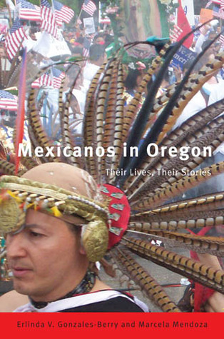 Mexicanos in Oregon: Their Stories, Their Lives  by  Erlinda Gonzáles-Berry