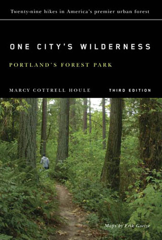 One Citys Wilderness: Portlands Forest Park, 3rd edition Marcy Houle