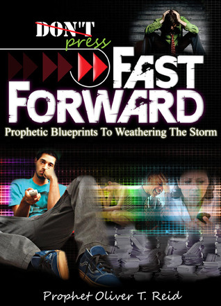 Dont Press Fast Forward: Prophetic Blueprints to Weathering the Storm  by  Oliver T. Reid