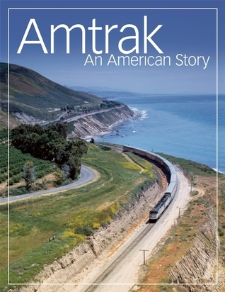 Amtrak: An American Story  by  The staff of Amtrak