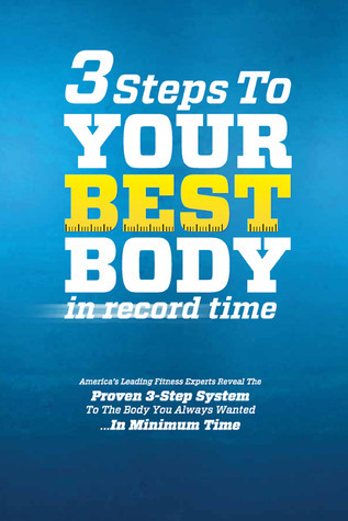 3 Steps to Your Best Body in Record Time: Americas Leading Fitness Experts Reveal the Proven 3-Step System to the Body You Always Wanted...In Minimum Time  by  Sean Greeley