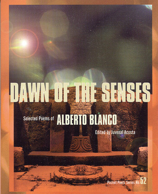 Dawn of the Senses: Selected Poems  by  Alberto Blanco