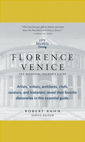 City Secrets Florence Venice: The Essential Insiders Guide  by  Robert Kahn